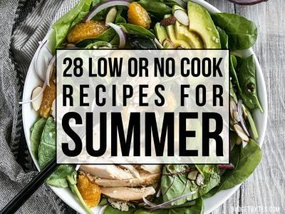 Hot Weather Recipe Round Up: 28 Low or No Cook Recipes