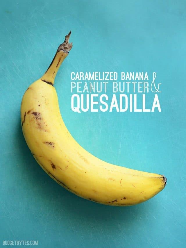 Caramelized Banana and Peanut Butter Quesadilla - BudgetBytes.com