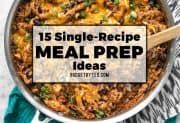 15 Single-Recipe Meal Prep Ideas