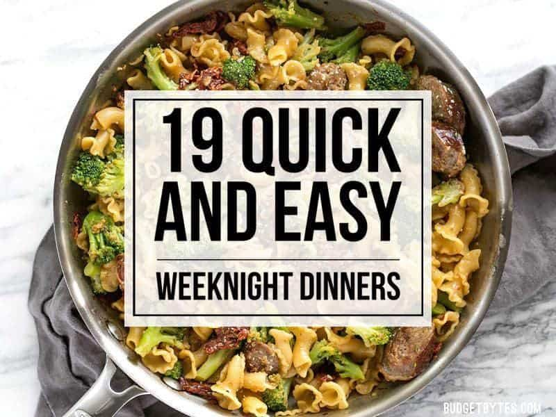 19 Quick Easy Weeknight Dinner Ideas Budget Bytes