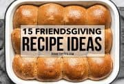 15 Friendsgiving Recipe Ideas