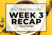 Vegetarian Challenge Week 3 Recap